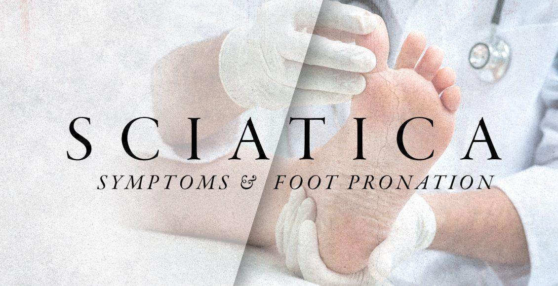 Sciatica Symptoms and Foot Pronation   El Paso, TX Chiropractor